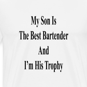 my_son_is_the_best_bartender_and_im_his_ T-Shirts - Men's Premium T-Shirt