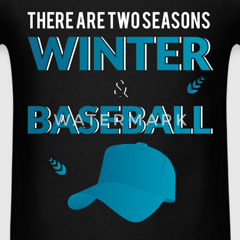 There are two seasons winter & baseball - Men's T-Shirt