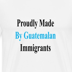 proudly_made_by_guatemalan_immigrants_ T-Shirts - Men's Premium T-Shirt