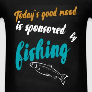 Today's good mood is sponsored by fishing  - Men's T-Shirt