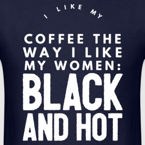I love black coffee and women - Men's T-Shirt