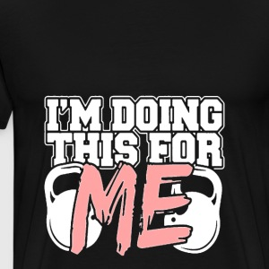 bodybuilder - I am doing this for myself - Men's Premium T-Shirt