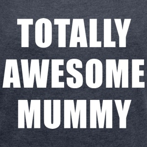 Totally Awesome Mummy T-Shirts - Women´s Roll Cuff T-Shirt