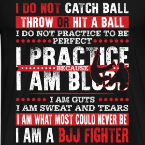 BJJ fighter - I'm what most could never be - Men's Premium T-Shirt