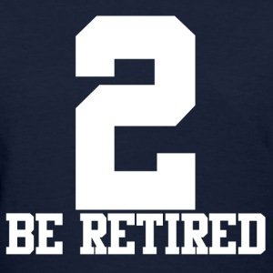 2 BE RETIRED WHITE T-Shirts - Women's T-Shirt