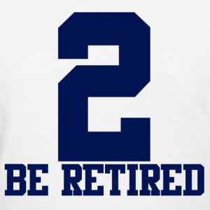 2 BE RETIRED BLUE T-Shirts - Women's T-Shirt