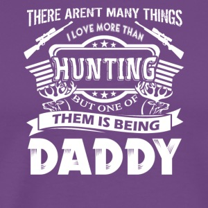 I Love Hunting And Being Daddy Shirt - Men's Premium T-Shirt