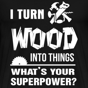 Carpenter - I turn wood into things t-shirt - Men's Premium T-Shirt
