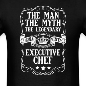 Executive Chef The Man The Myth The Legendary T-Sh - Men's T-Shirt
