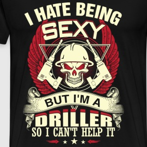 Driller - I'm a sexy driller t-shirt for driller - Men's Premium T-Shirt