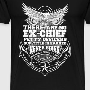 ex chief officers Our title is earned never given - Men's Premium T-Shirt
