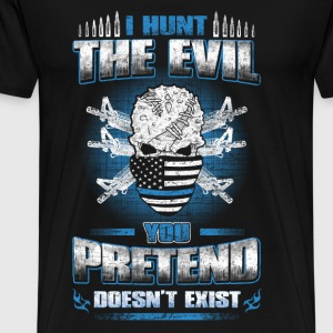 Evil - I hunt the evil awesome Tshirt for Military - Men's Premium T-Shirt