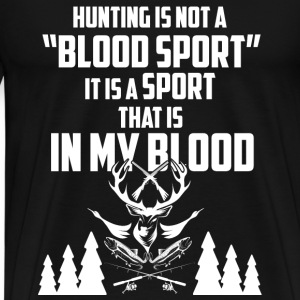 Hunting - It is a sport that is in my blood tee - Men's Premium T-Shirt