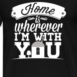 I love you - Home is wherever I'm with you - Men's Premium T-Shirt