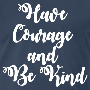 Have Courage And Be Kind T-Shirts - Men's Premium T-Shirt