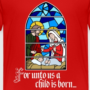For unto us a Child is born Baby & Toddler Shirts - Toddler Premium T-Shirt
