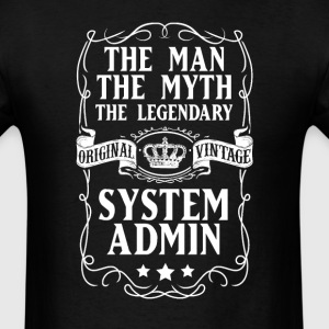 System administrator The Man The Myth The Legendar - Men's T-Shirt