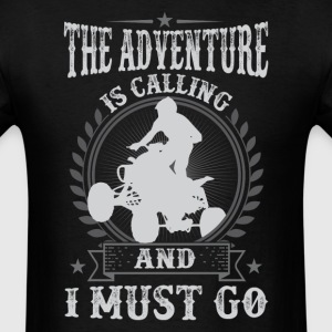 ATV - The Adventure  Is Calling And I Must Go T-Sh - Men's T-Shirt