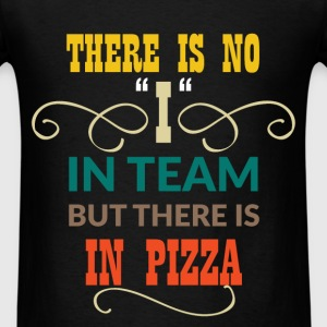 There is no ''I'' in team but there is in pizza - Men's T-Shirt
