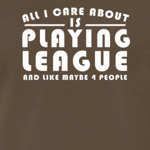 All I Care About Is PLAYING LEAGUE Tshirt - Men's Premium T-Shirt