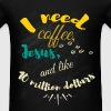 I need coffee Jesus, and like 10 million dollars - Men's T-Shirt