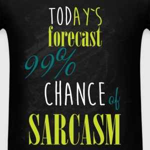 Today's forecast 99% chance of sarcasm - Men's T-Shirt