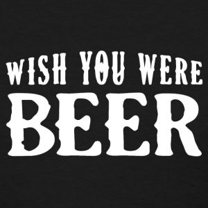 Wish You Were Beer - Beer Gift Shirt T-Shirts - Women's T-Shirt