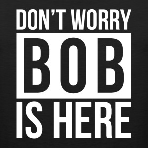 DON'T WORRY BOB IS HERE Sportswear - Men's Premium Tank
