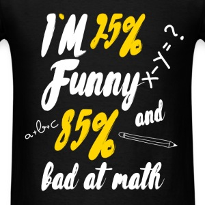 I'm 25% funny and 85% bad at math - Men's T-Shirt