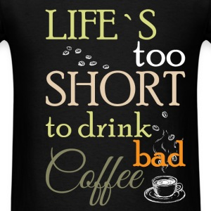 Life's too short to drink bad coffee  - Men's T-Shirt