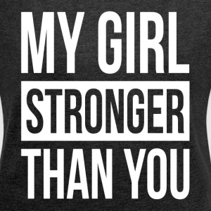 MY GIRL STRONGER THAN YOU T-Shirts - Women´s Roll Cuff T-Shirt