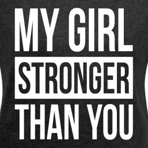 MY GIRL STRONGER THAN YOU T-Shirts - Women´s Rolled Sleeve Boxy T-Shirt