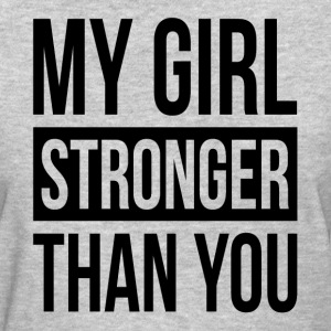 MY GIRL STRONGER THAN YOU T-Shirts - Women's T-Shirt