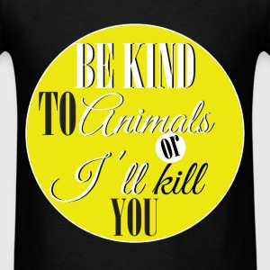 Be kind to animals or I'll kill you - Men's T-Shirt