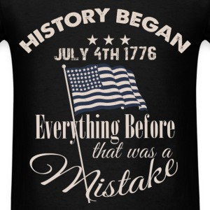 History began July 4th 1776 everything before that - Men's T-Shirt