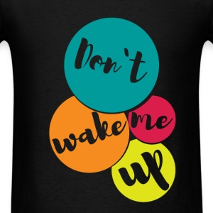 Don't wake me up  - Men's T-Shirt