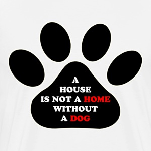 a House is not a Home without a Dog - Men's Premium T-Shirt