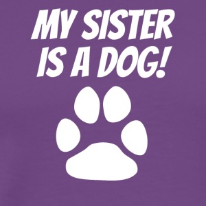 My Sister Is A Dog - Men's Premium T-Shirt