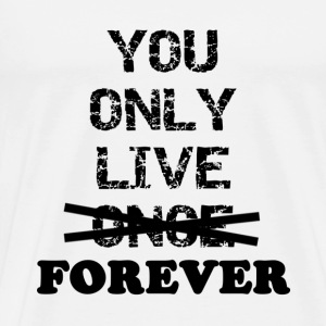 You only live FOREVER - Men's Premium T-Shirt