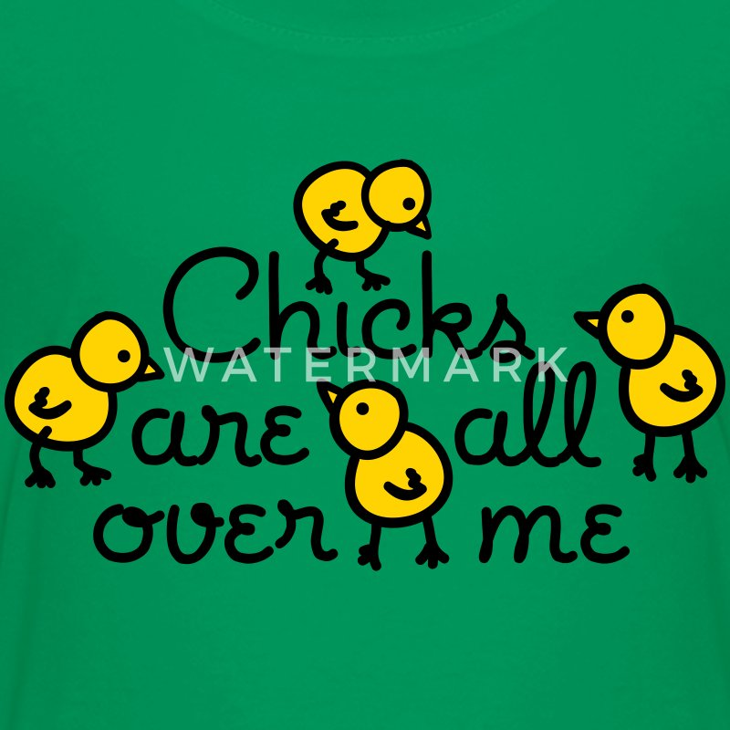 Chicks are all over me Baby & Toddler Shirts - Toddler Premium T-Shirt