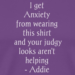 I get anxiety Shirt - Men's Premium T-Shirt
