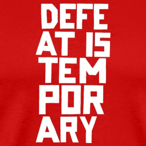 Defeat is Temporary - Men's Premium T-Shirt