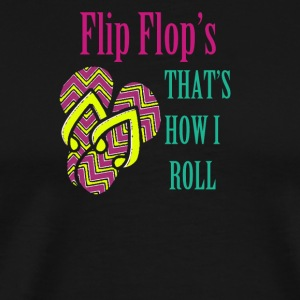 Flip Flops that's how i roll - Men's Premium T-Shirt