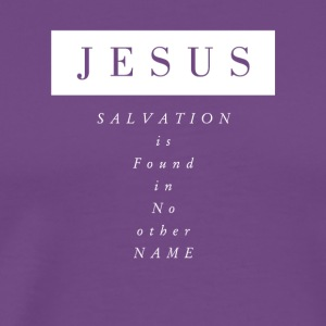 Jesus: Salvation is Found in No Other Name - Men's Premium T-Shirt