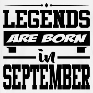 LEGENDS ARE BORN IN SEPTEMBER,LEGENDS, ARE BORN ,I - Men's Premium T-Shirt