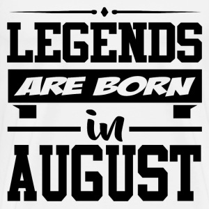 LEGENDS ARE BORN IN AUGUST,LEGENDS, ARE BORN ,IN A - Men's Premium T-Shirt