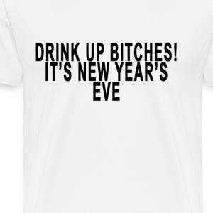 drink_up_bitches_new_year_shirt_ - Men's Premium T-Shirt