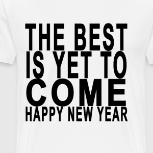 the_best_is_yet_to_come_happy_new_year_ - Men's Premium T-Shirt
