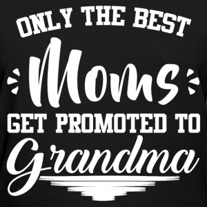 ONLY THE BEST MOMS GET PROMOTED TO GRANDPA,BEST MO - Women's T-Shirt