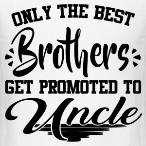 ONLY THE BEST BROTHERS GET PROMOTED TO UNCLE,BEST  - Men's T-Shirt